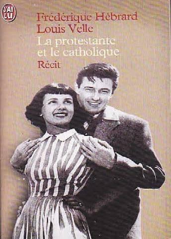La protestante et le catholique Recit par Hebrard Frederique, Louis Velle