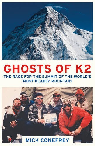 Ghosts of K2: The Race for the Summit of the World's Most Deadly Mountain by Mick Conefrey (2016-05-05)