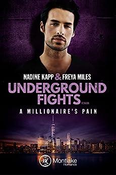 Underground Fights: A Millionaire's Pain (Underground Fights Serie 2) von [Miles, Freya, Kapp, Nadine]