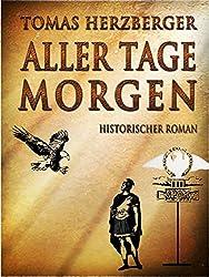 Aller Tage Morgen: Historischer Roman (German Edition)