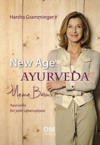 New Age Ayurveda - Meine Basics: Ayurveda für jede Lebensphase