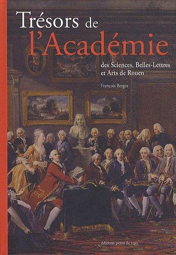 Trésors de l'Académie des Sciences, Belles-Lettres et Arts de Rouen par François Bergot