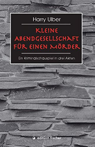 Kleine Abendgesellschaft für einen Mörder. Ein Kriminalschauspiel in drei Akten (edition fischer)