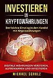 Investieren in Kryptowährungen: Der leichte Einstieg in den Handel mit Kryptowährungen. Digitale Währungen verstehen, aufbewahren und investieren.