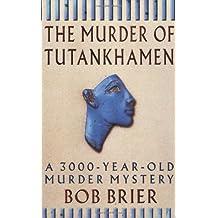 The Murder of Tutankhamen: A 3000-year-old Murder Mystery