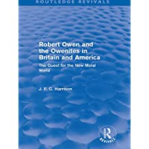 Robert Owen and the Owenites in Britain and America (Routledge Revivals): The Quest for the New Moral World