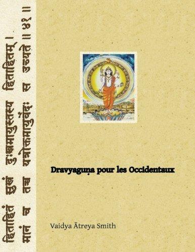 Dravyaguna pour les Occidentaux: Phytotherapie Ayurvedique par Vaidya Atreya Smith