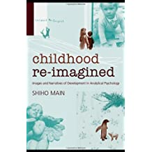 Childhood Re-imagined: Images and Narratives of Development in Analytical Psychology by Shiho Main (2008-09-07)