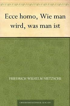 Ecce homo, Wie man wird, was man ist von [Nietzsche, Friedrich Wilhelm]