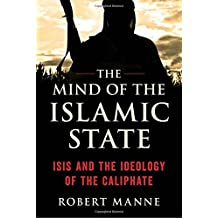 The Mind of the Islamic State: ISIS and the Ideology of the Caliphate
