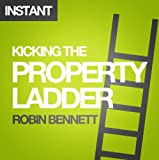 Kicking the Property Ladder: Why buying a house makes less sense than renting - and how to invest the money you save in shares, gold, stamps and more