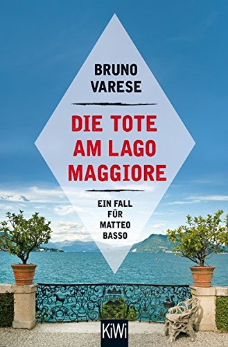 Die Tote am Lago Maggiore: Ein Fall für Matteo Basso (Matteo Basso ermittelt, Band 1)