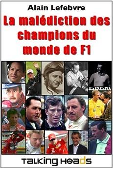 La malédiction des champions du monde de F1 par [Lefebvre, Alain]