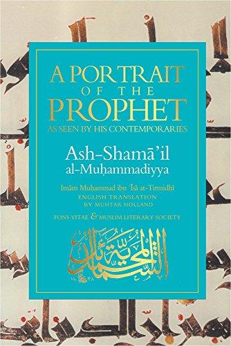 A Portrait of the Prophet: As Seen by His Contemporaries: As Seen by His Contemporaries ASH-Shama'Il Al-Muhammadiyya por Imam Muhammad Ibn At-Tirmidhi