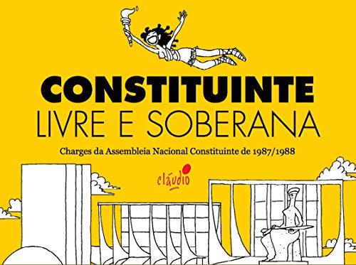Constituinte Livre e Soberana: Charges da Assembleia Nacional Constituinte de 1987/1988 (Humor da Resistência  Livro 3) (Portuguese Edition) por Cláudio  de Oliveira