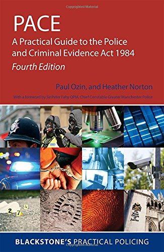 PACE: A Practical Guide to the Police and Criminal Evidence Act 1984 4/e (Blackstone's Practical Policing)