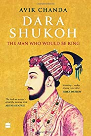 Dara Shukoh: The Man Who Would Be King