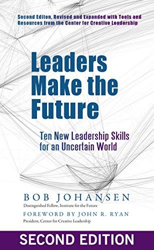 Leaders Make the Future: Ten New Leadership Skills for an Uncertain World por Robert Johansen