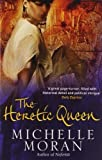 The Heretic Queen by Moran, Michelle (2009) Paperback