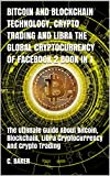 Bitcoin and Blockchain Technology, Crypto Trading and Libra The Global Cryptocurrency of Facebook  2 Book in 1: The Ultimate Guide About Bitcoin, Blockchain, ... And Crypto Trading (English Edition)