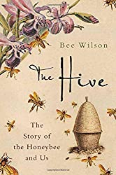 The Hive: The Story of the Honeybee and Us by Bee Wilson (2006-05-30)