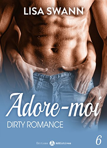 Adore-moi ! - Vol. 6: Dirty Romance par [Swann, Lisa]