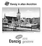 Danzig gestern 2016: Danzig in alten Ansichten, mit 4 Ansichtskarten als Gruß- oder Sammelkarten