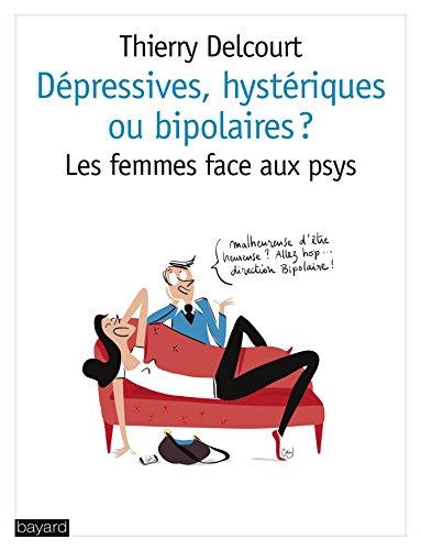 Dépressives, hystériques ou bipolaires?