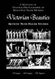 Victorian Beauties: Artistic Nude Figure Studies: A Montage of Vintage Photographs of Beautiful Nude Models