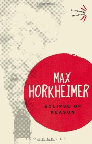 Eclipse of Reason (Bloomsbury Revelations) by Max Horkheimer (2013-06-27)