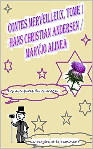 En ligne téléchargement -1- Les aventures du chardon  -2-La bergère et le ramoneur (Illustré) (Contes merveilleux (9)) pdf