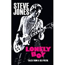 Lonely Boy: Tales from a Sex Pistol (English Edition)