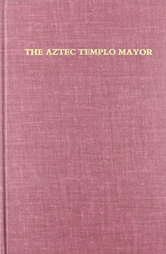 The Aztec Templo Mayor: A Symposium at Dumbarton Oakes, 8th and 9th October 1983 (Dumbarton Oaks Pre-Columbian Conference Proceedings)
