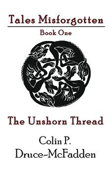 The Unshorn Thread (Tales Misforgotten Book 1) by [Druce-McFadden, Colin P.]