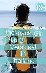Backpackgirl 1 bis 3: Versklavt in Thailand