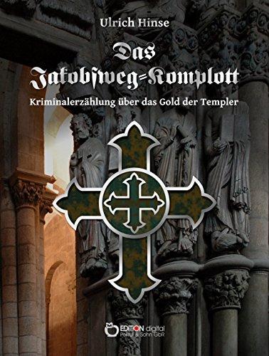 Das Jakobsweg-Komplott: Kriminalerzählung über das Gold der Templer