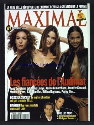 MAXIMAL [No 1] du 01/11/2000 - LES FIANCEES DE L'AUDIMAT ANNE DEPETRINI - EGLANTINE EMEYE - KARINE LEMARCHAND - JENNIFER KOUASSI - MARINE VIGNES - KATIA BARILLOT - HELENA NOGUERRA - PEGGY OLMI - LE MAITRE CHANTEUR QUI FAIT TREMBLER L'ETAT - DANGER - DES VIRUS MOTRELS MENACENT LYON - EMMANUEL CHAIN ET PHILIPPE VANDEL