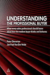 [(Understanding the Professional Buyer : What Every Sales Professional Should Know About How the Modern Buyer Thinks and Behaves)] [By (author) Peter Cheverton ] published on (November, 2010)
