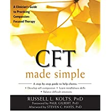 CFT Made Simple: A Clinician's Guide to Practicing Compassion-Focused Therapy