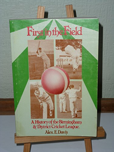 First in the Field - The History of the World's First Cricket League: Birmingham and District Cricket League, Formed 1888 por Alex E. Davis