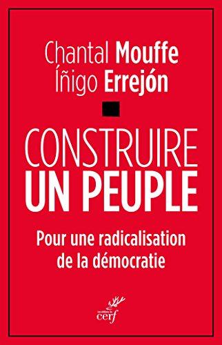Construire un peuple : Pour une radicalisation de la démocratie par Chantal Mouffe