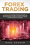 Forex Trading: 10 Golden Steps and Forex Investing Strategies to Become Profitable Trader in a Matter of Week! Used for Swing Trading, Momentum Trading, Day Trading, Scalping, Options, Stock Market!