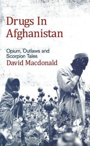 Drugs in Afghanistan: Opium, Outlaws and Scorpion Tales by David Macdonald (2007-03-20)