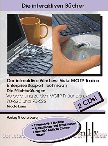 Der interaktive Windows Vista MCITP Trainer - Enterprise Support Technician - Die Pflichtprüfungen - Vorbereitung zu den Prüfungen 70-620 und 70-622. Windows Vista, XP; 2000: MCITP, MCTS, 70-620, 70-622, Zertifizierung