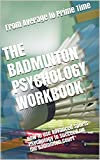 The Badminton Psychology Workbook: How to Use Advanced Sports Psychology to Succeed on the Badminton Court (English Edition)