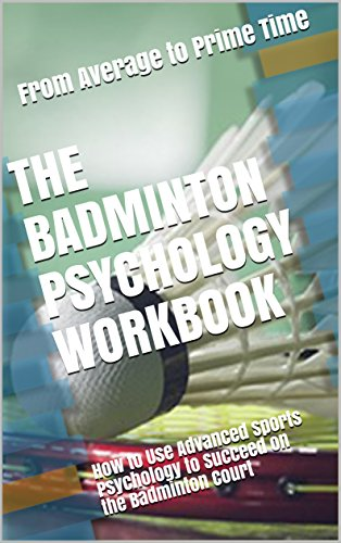 The Badminton Psychology Workbook: How to Use Advanced Sports Psychology to Succeed on the Badminton Court (English Edition) por Danny Uribe MASEP