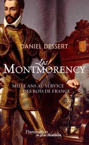 Les Montmorency, Mille ans au service des rois de France : 950-1922 par Daniel Dessert