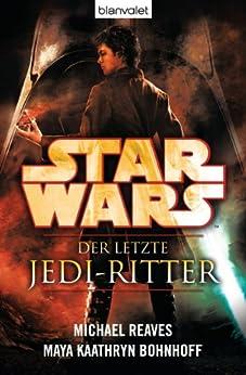 Star WarsTM Der letzte Jedi-Ritter von [Reaves, Michael, Bohnhoff, Maya Kaathryn]