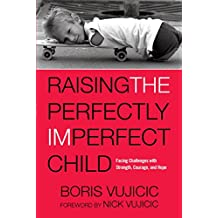 Raising the Perfectly Imperfect Child: Facing Challenges with Strength, Courage, and Hope (English Edition)