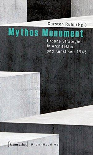 Mythos Monument: Urbane Strategien in Architektur und Kunst seit 1945 (Urban Studies)